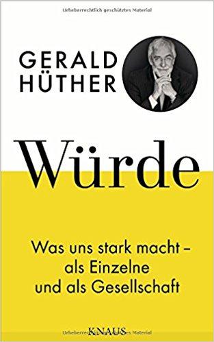Würde: Ein aktuelles Buch und eine Initiative von Gerald Hüther